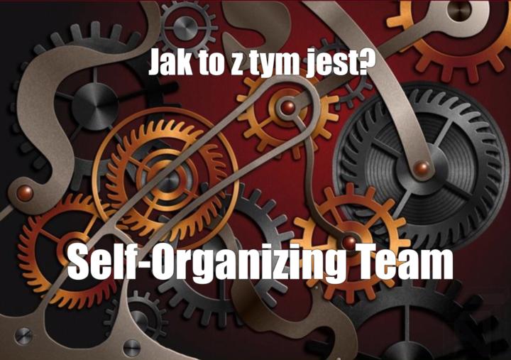 Czym właściwie jest samoorganizujący się zespół? Jak go utworzyć? I dlaczego tak ważne jest tworzenie środowiska Agile?